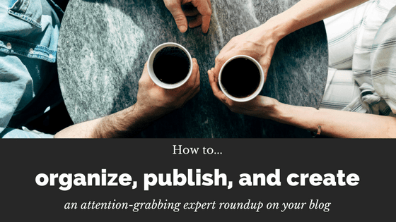 Successful expert roundups on your blog & organizing them on your blog