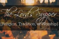The Lord's Supper {Religion, Tradition, or Worship}