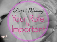 Dear Mommy – Your Role is Important