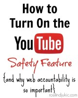How to Turn On the YouTube Safety Feature {and why web accountability is important}
