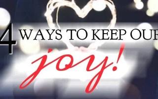 4 Ways to Keep Your Joy