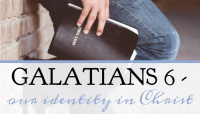 Galatians 6 – Our Identity in Christ