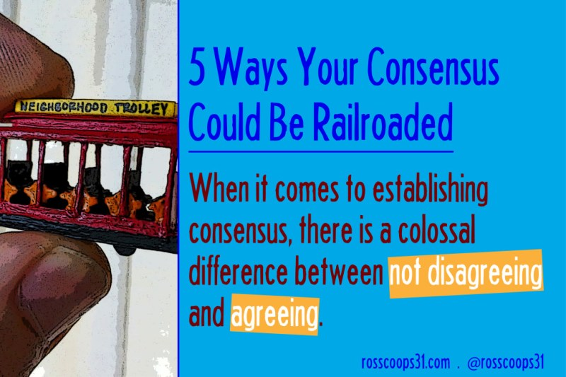 5 Ways Your Consensus Could Be Railroaded 3