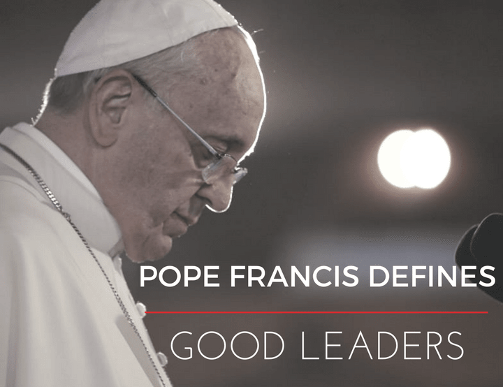 How Pope Francis Defines Good Leaders