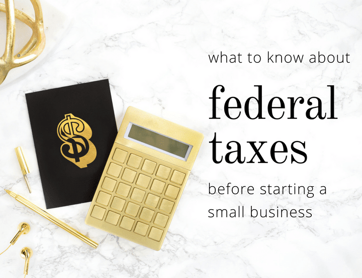 4 Things to Know About Federal Income Tax and Starting a Business