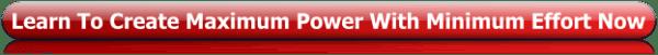 maximum power - minimum effort