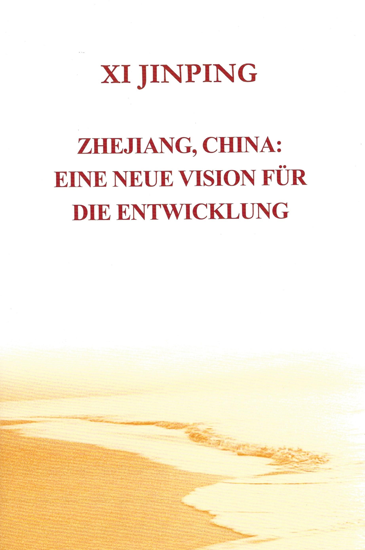 Xi Jinping: Zhejiang, China – Eine neue Vision für die Entwicklung