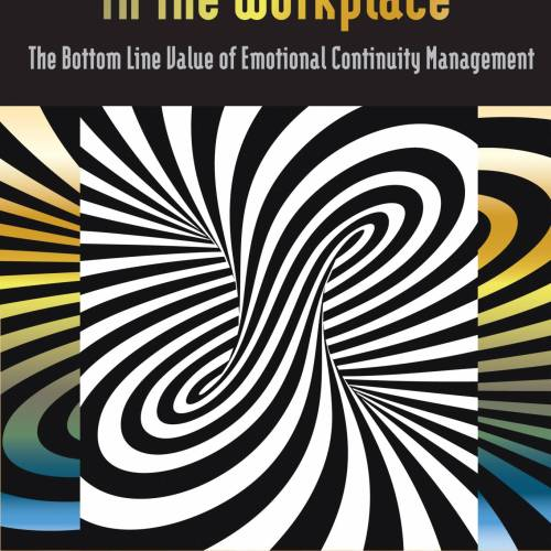 The Cost of Emotions in the Workplace: The Bottom Line Value of Emotional Continuity Management By Vali Hawkins Mitchell, Ph.D., LMHC