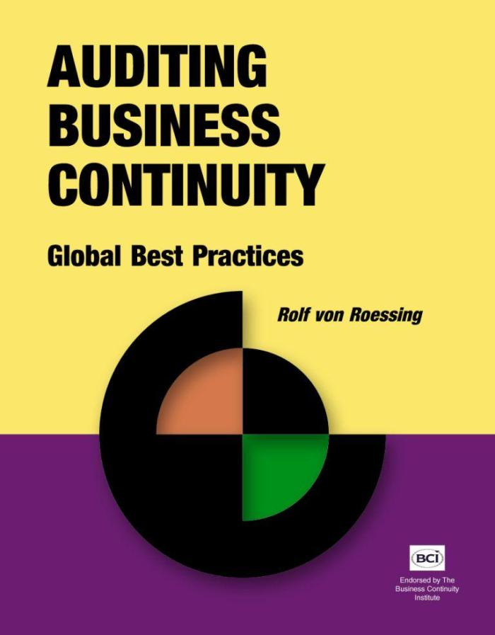 Auditing Business Continuity: Global Best Practices, by Rolf von Roessing