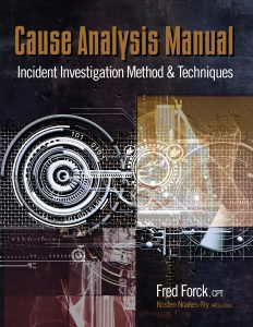 Cause Analysis Manual: Incident Investigation Method & Techniques, by Fred Forck