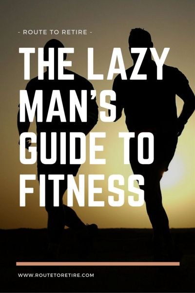The Lazy Man's Guide to Fitness