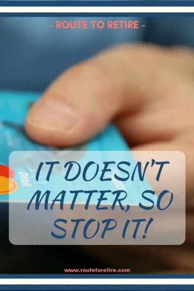 It Doesn't Matter, So Stop It!