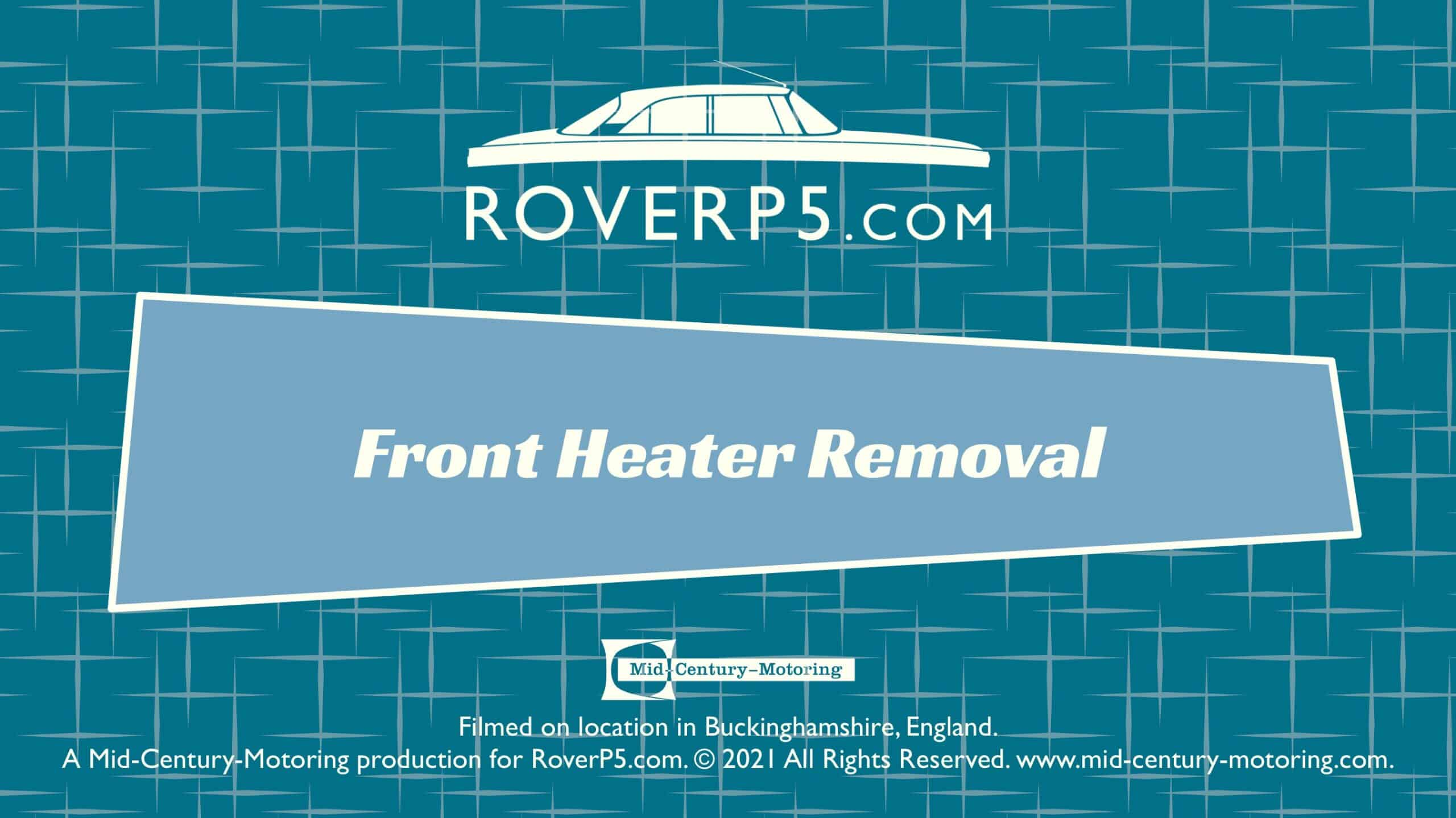 RoverP5.com Video: Front Heater Removal
