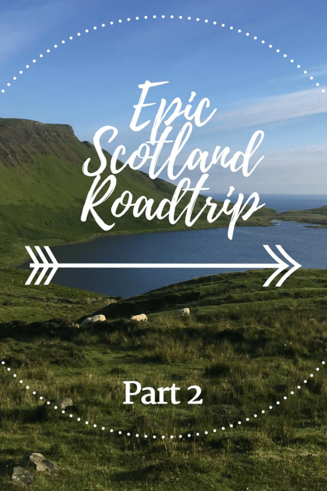 Epic Scotland Road Trip - Part 2