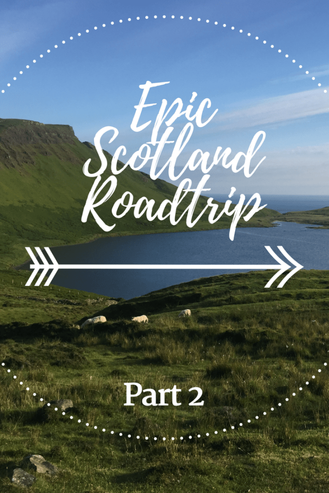 Epic Scotland Road Trip - Part 2