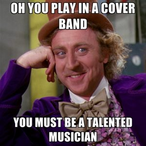 oh-you-play-in-a-cover-band-you-must-be-a-talented-musician