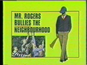Mr Rogers Bullies the Neighbourhood