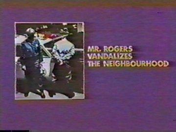 Mr Rogers Vandalizes the Neighbourhood