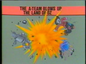 The A-Team Blows Up The Land of Oz