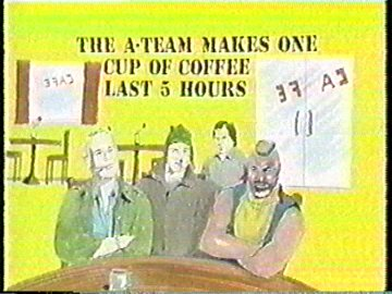 The A-Team Makes One Cup of Coffee Last 5 Hours