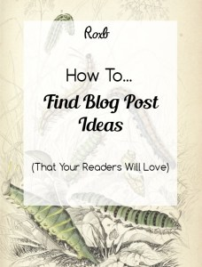 How to Find Blog Post Ideas That Your Readers Will Love