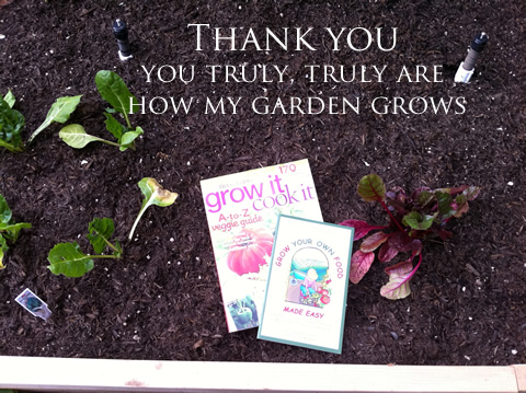 Thank you, you truly, truly are how my garden grows