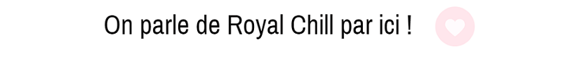 royal chill une bis