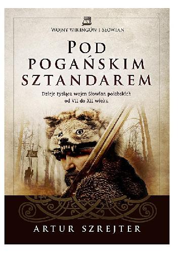 Strona tytułowa książki Pod pogańskim sztandarem. Dzieje tysiąca wojen Słowian połabskich od VII do XII wieku