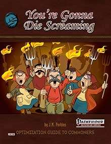 You're Gonna Die Screaming Optimization Guide for Pathfinder