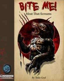 Bite Me! Meat-That-Screams for the Pathfinder RPG