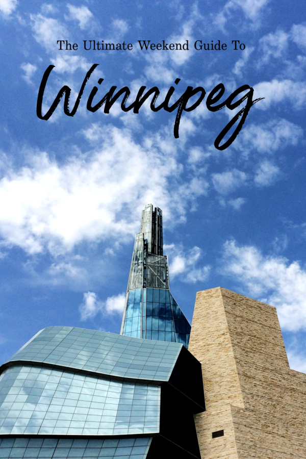 The Ultimate Weekend Guide To Winnipeg
