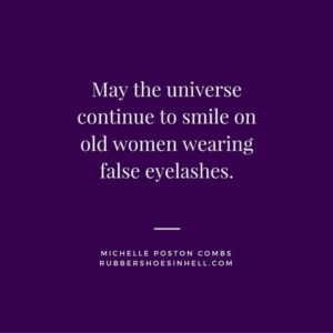 May the universe continue to smile on old women wearing false eyelashes.