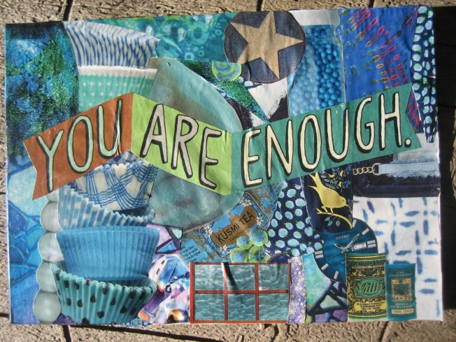 "This collage is called (obviously) ""You are enough. It is about 5"" x 7"", and is paper on mat board. The price is $20, which includes postage."
