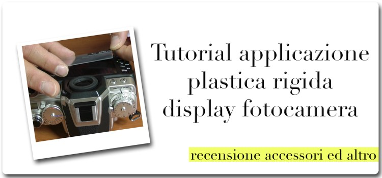Tutorial applicazione protezione rigida display fotocamera