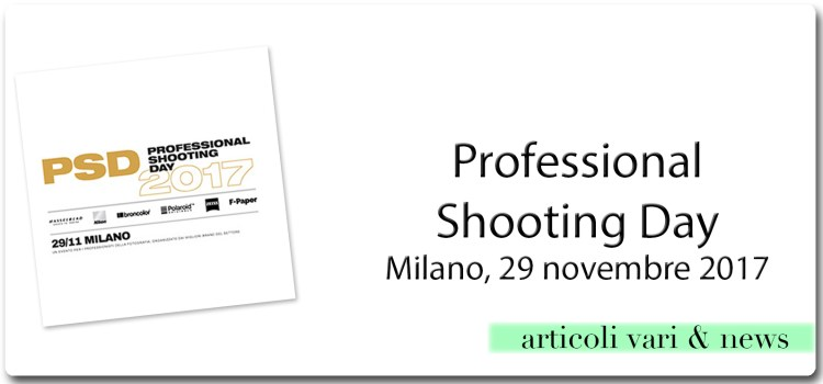 PSD – Professional Shooting Day – Milano, 29 novembre 2017