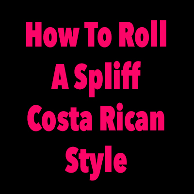 how to roll a spliff costa rican style