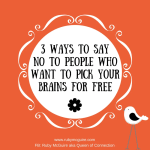3 Ways To Say No To People Who Want To Pick Your Brains For Free