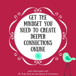 Get The Mindset You Need To Create Deeper Connections Online