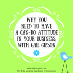 Why You Need To Have A Can-Do Attitude In Your Business, With Gail Gibson
