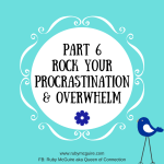 Part 6 Rock Your Procrastination & Overwhelm