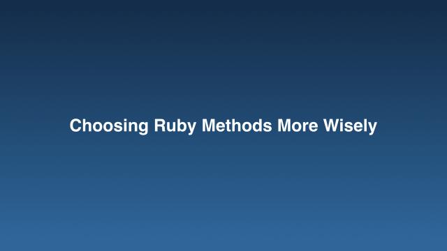 Choosing Ruby Methods More Wisely