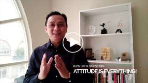 Rudy Lim Business Tips - Attitude is Everything