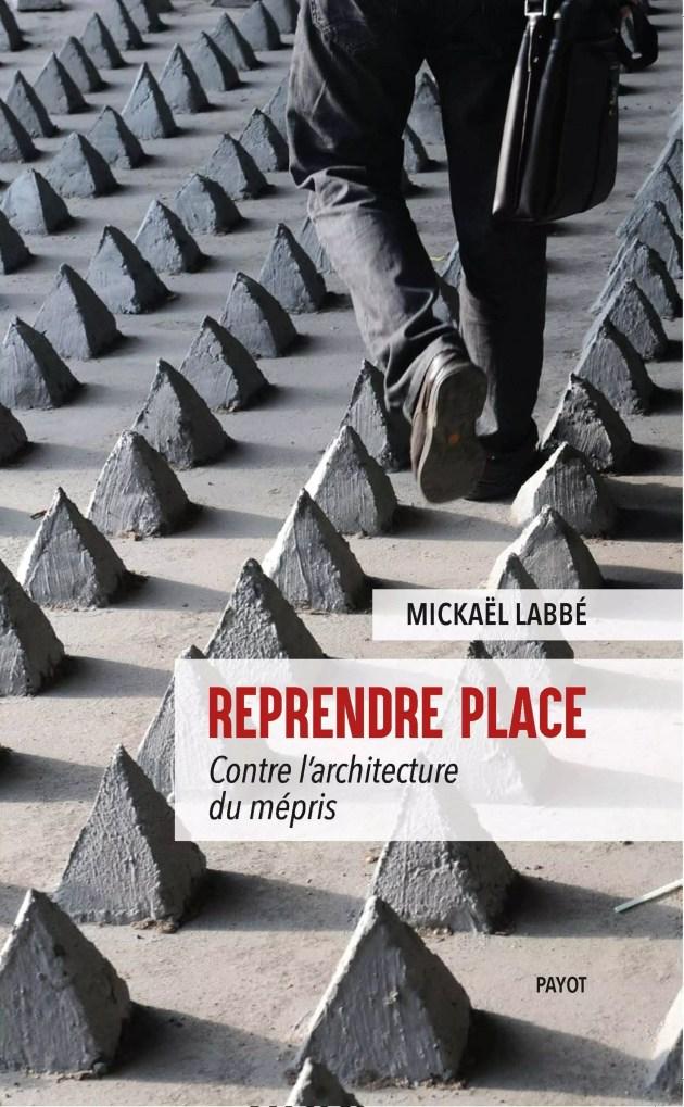 Reprendre place, contre l'architecture du mépris (Ed. Payot, oct. 2019)