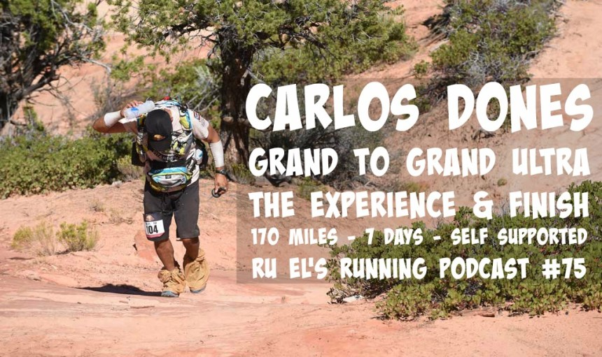Ru El's Running 075 : Special Guest – Carlos Dones | Finishing the Grand to Grand Ultra