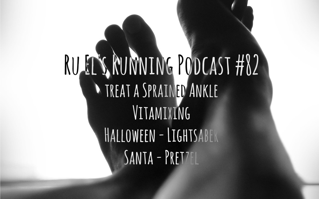 Ru El's Running 082 : Treat A Sprained Ankle | Vitamix | Lightsabers | Santa
