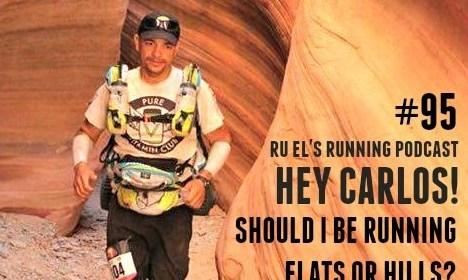 Ru El's Running 095 : Hey Carlos! | Should I Be Running Hills Or Flats?