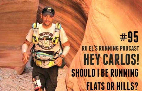 Ru El's Running 095 : Hey Carlos! | Should I Be Running Hills Or Flats?