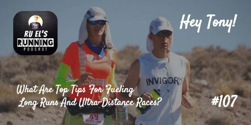 Ru El's Running 107 : Hey Tony! | What are top tips for fueling during long runs and ultra-distance races?