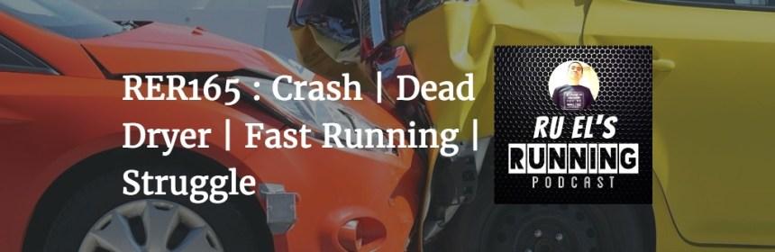 RER165 : Crash | Dead Dryer | Fast Running | Struggle