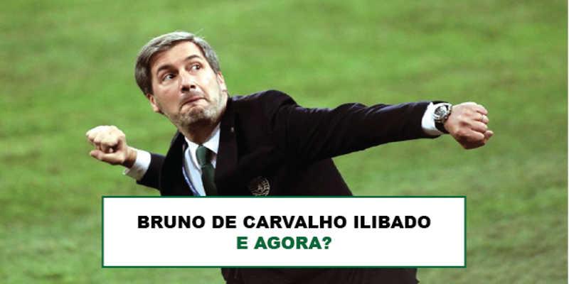 Bruno de Carvalho ilibado, e agora?